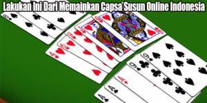 Lakukan Ini Dari Memainkan Capsa Susun Online Indonesia