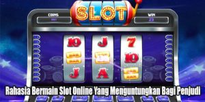 Rahasia Bermain Slot Online Yang Menguntungkan Bagi Penjudi