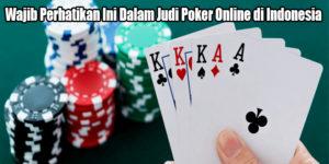Wajib Perhatikan Ini Dalam Judi Poker Online di Indonesia