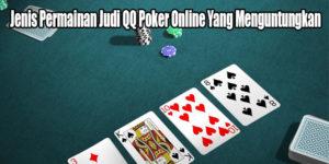 Jenis Permainan Judi QQ Poker Online Yang Menguntungkan